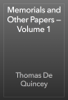 Thomas De Quincey - Memorials and Other Papers — Volume 1 artwork