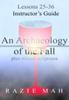 Lessons 25-36 For Instructors Guide To An Archaeology Of The Fall And Related Scriptures