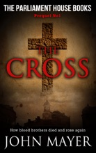 The Cross. The First Prequel In The Parliament House Books Series.
