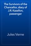 The Survivors Of The Chancellor Diary Of JR Kazallon Passenger