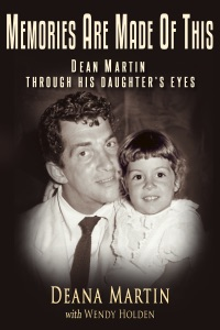 Memories Are Made of This: Dean Martin Through His Daughter's Eyes Book Cover