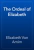 Elizabeth Von Arnim - The Ordeal of Elizabeth artwork