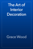Grace Wood - The Art of Interior Decoration  artwork