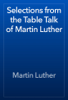 Martin Luther - Selections from the Table Talk of Martin Luther artwork