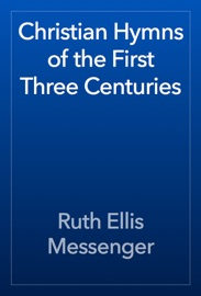 Christian Hymns Of The First Three Centuries