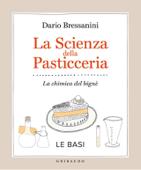 La scienza della pasticceria - Le basi Book Cover