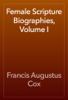 Francis Augustus Cox - Female Scripture Biographies, Volume I artwork