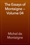 The Essays Of Montaigne  Volume 04