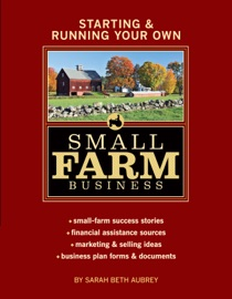 STARTING & RUNNING YOUR OWN SMALL FARM BUSINESS
