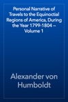 Personal Narrative Of Travels To The Equinoctial Regions Of America During The Year 1799-1804  Volume 1