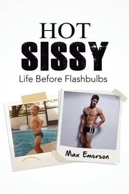Hot Sissy: Life Before Flashbulbs