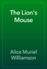 Alice Muriel Williamson - The Lion's Mouse artwork