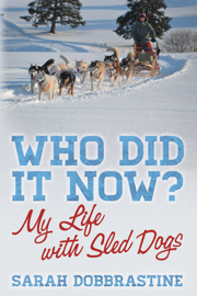 Who Did it Now?: My Life With Sled Dogs