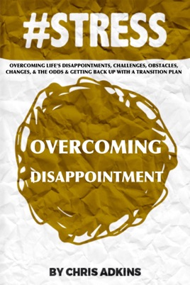#STRESS: Overcoming Life's Disappointments, Challenges, Obstacles,  Changes, And The Odds And Getting Back Up With A Transition Plan