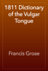 1811 Dictionary of the Vulgar Tongue - Francis Grose