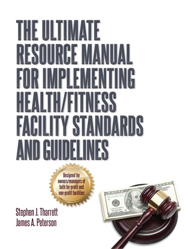 Stephen Tharrett & James A. Peterson - The Ultimate Resource Manual for Implementing Health/Fitness Facility Standards and Guidelines