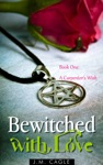 Bewitched With Love Book One A Carpenters Wish