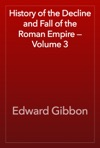 History Of The Decline And Fall Of The Roman Empire  Volume 3