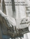 John Calvins Commentaries On The Psalms 119 - 150