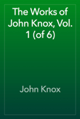 The Works of John Knox, Vol. 1 (of 6)