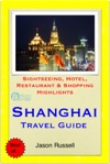 Shanghai China Travel Guide - Sightseeing Hotel Restaurant  Shopping Highlights Illustrated