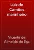 Vicente de Almeida de Eça - Luiz de Camões marinheiro artwork