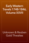 Early Western Travels 1748-1846 Volume XXVII