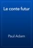 Paul Adam - Le conte futur artwork