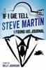 If I Die Tell Steve Martin I Found His Journal