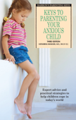 Keys to Parenting Your Anxious Child, 3rd edition