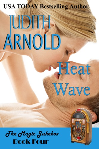 Judith Arnold - Heat Wave: A hotshot man. A woman in trouble. A magic song.