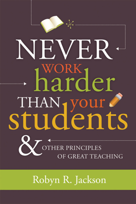 Never Work Harder Than Your Students and Other Principles of Great Teaching - Robyn R. Jackson book