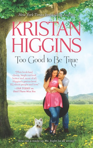 Kristan Higgins - Too Good to Be True