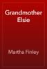 Martha Finley - Grandmother Elsie artwork