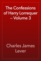 The Confessions of Harry Lorrequer — Volume 3