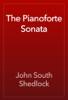 John South Shedlock - The Pianoforte Sonata artwork