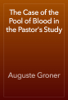 Auguste Groner - The Case of the Pool of Blood in the Pastor's Study artwork