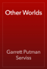 Garrett Putman Serviss - Other Worlds artwork