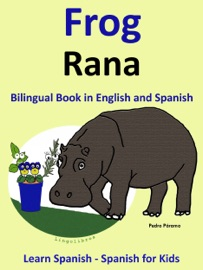 Learn Spanish Spanish For Kids Bilingual Book In English And Spanish Frog Rana