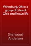 Winesburg Ohio A Group Of Tales Of Ohio Small Town Life