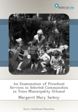 An Examination Of Preschool Services In Selected Communities In Tema Municipality (Ghana)