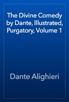 The Divine Comedy by Dante, Illustrated, Purgatory, Volume 1