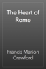 Francis Marion Crawford - The Heart of Rome artwork