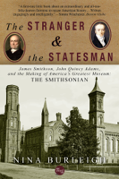Nina Burleigh - The Stranger and the Statesman: James Smithson, John Quincy Adams, and the Making of America's Greatest Museum artwork