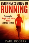 Beginners Guide To Running Training For Weight Loss Better Health And Your First 5k