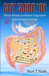 Gut Guide 101 Three Weeks To Better Digestion And Increased Energy