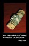 How to Manage Your Money: A Guide for the Non-Rich