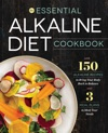 The Essential Alkaline Diet Cookbook 150 Alkaline Recipes To Bring Your Body Back To Balance