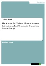 The Arise Of The National Idea And National Extremism In Post-Communist Central And Eastern Europe