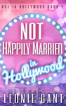 Not Happily Married In Hollywood Not In Hollywood Book 2